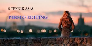 5 TEKNIK ASAS PHOTO EDITING